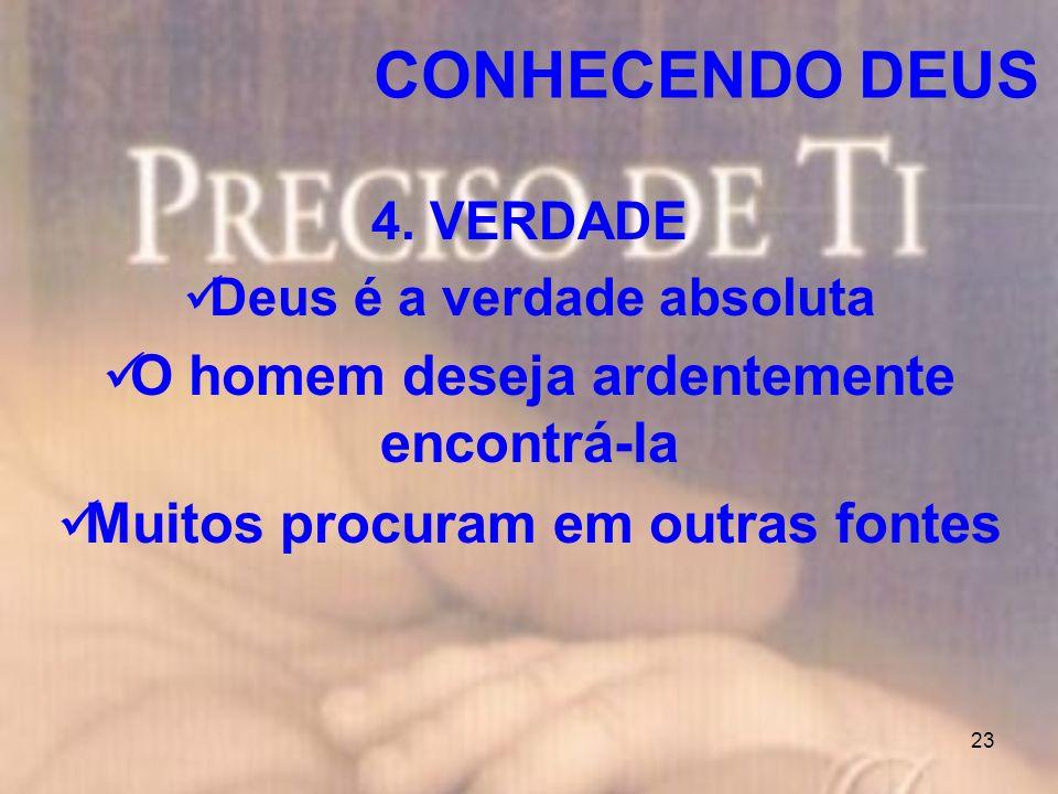 23 4. VERDADE Deus é a verdade absoluta O homem deseja ardentemente encontrá-la Muitos procuram em outras fontes CONHECENDO DEUS