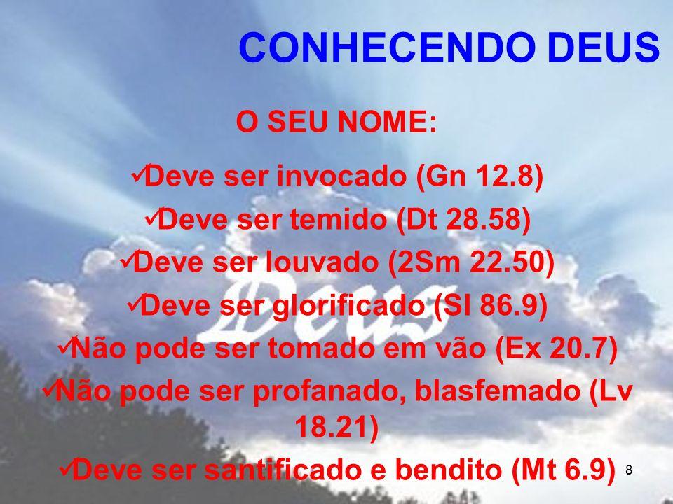 8 O SEU NOME: Deve ser invocado (Gn 12.8) Deve ser temido (Dt 28.58) Deve ser louvado (2Sm 22.50) Deve ser glorificado (Sl 86.9) Não pode ser tomado e