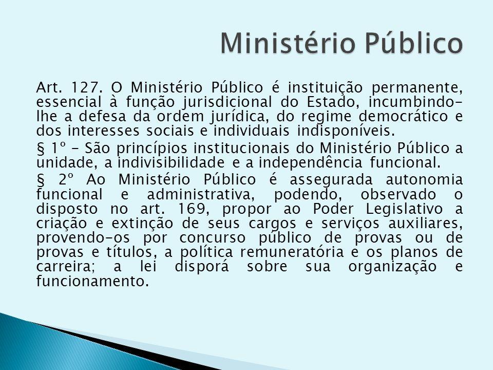 Art. 127. O Ministério Público é instituição permanente, essencial à função jurisdicional do Estado, incumbindo- lhe a defesa da ordem jurídica, do re