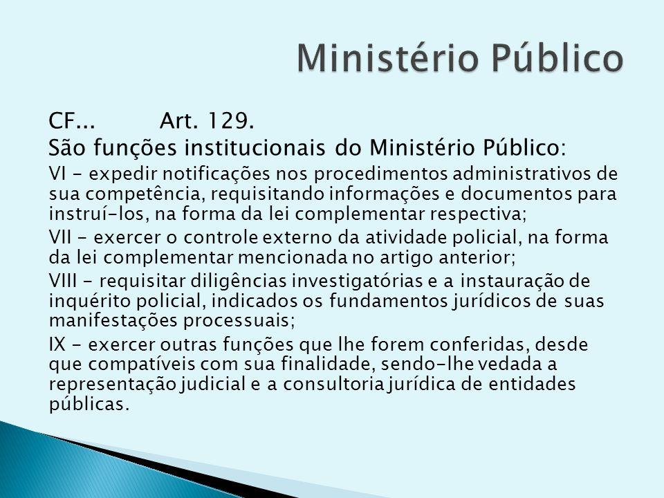 CF... Art. 129. São funções institucionais do Ministério Público: VI - expedir notificações nos procedimentos administrativos de sua competência, requ