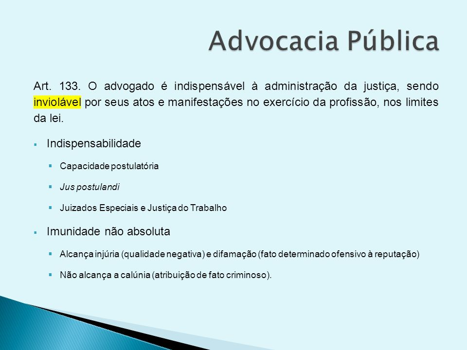 Art. 133. O advogado é indispensável à administração da justiça, sendo inviolável por seus atos e manifestações no exercício da profissão, nos limites
