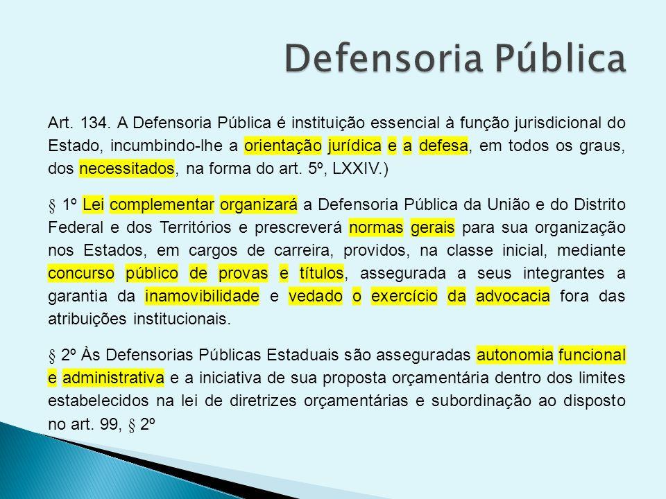 Art. 134. A Defensoria Pública é instituição essencial à função jurisdicional do Estado, incumbindo-lhe a orientação jurídica e a defesa, em todos os
