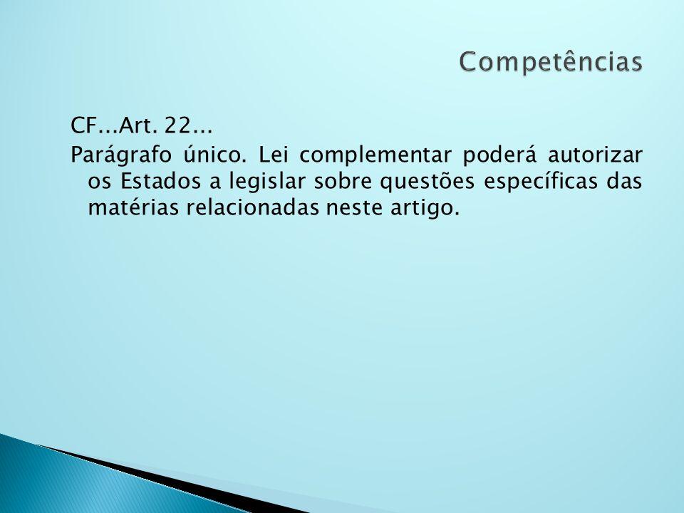 CF...Art. 22... Parágrafo único. Lei complementar poderá autorizar os Estados a legislar sobre questões específicas das matérias relacionadas neste ar