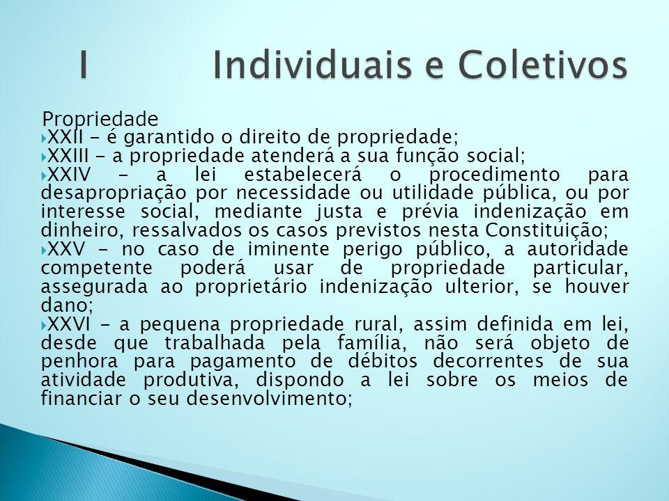 Propriedade XXII - é garantido o direito de propriedade; XXIII - a propriedade atenderá a sua função social; XXIV - a lei estabelecerá o procedimento