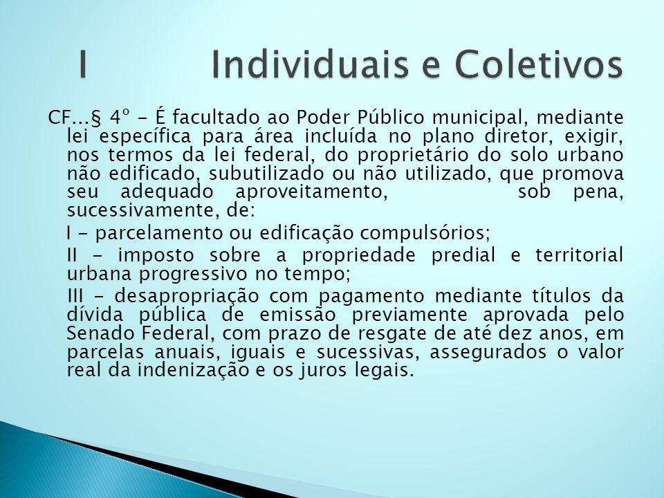 CF...§ 4º - É facultado ao Poder Público municipal, mediante lei específica para área incluída no plano diretor, exigir, nos termos da lei federal, do