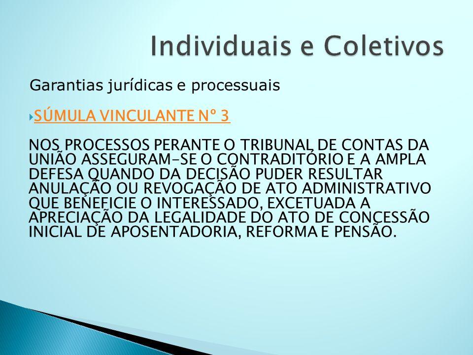 Garantias jurídicas e processuais SÚMULA VINCULANTE Nº 3 NOS PROCESSOS PERANTE O TRIBUNAL DE CONTAS DA UNIÃO ASSEGURAM-SE O CONTRADITÓRIO E A AMPLA DE