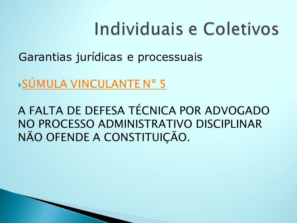 Garantias jurídicas e processuais SÚMULA VINCULANTE Nº 5 A FALTA DE DEFESA TÉCNICA POR ADVOGADO NO PROCESSO ADMINISTRATIVO DISCIPLINAR NÃO OFENDE A CO