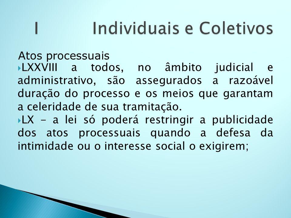 Atos processuais LXXVIII a todos, no âmbito judicial e administrativo, são assegurados a razoável duração do processo e os meios que garantam a celeri