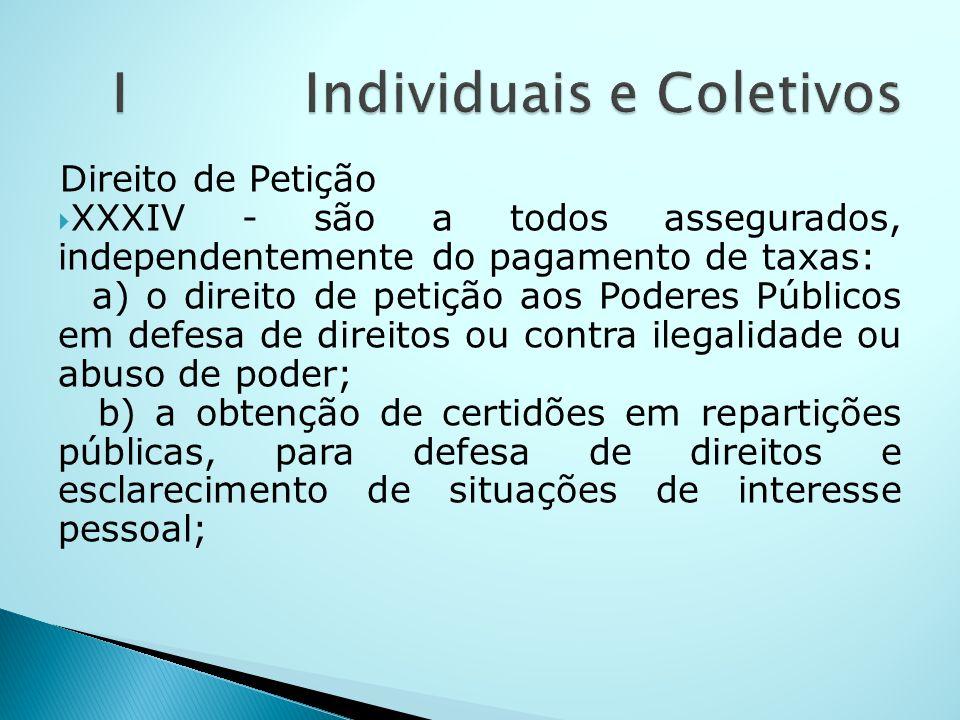 Direito de Petição XXXIV - são a todos assegurados, independentemente do pagamento de taxas: a) o direito de petição aos Poderes Públicos em defesa de