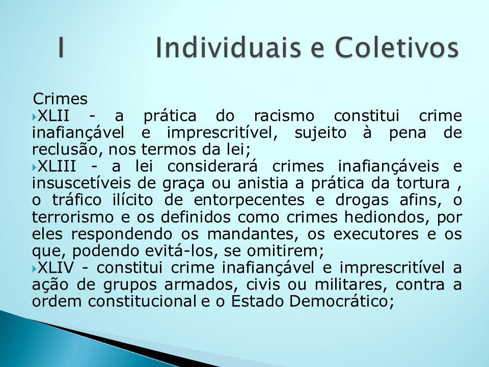 Crimes XLII - a prática do racismo constitui crime inafiançável e imprescritível, sujeito à pena de reclusão, nos termos da lei; XLIII - a lei conside
