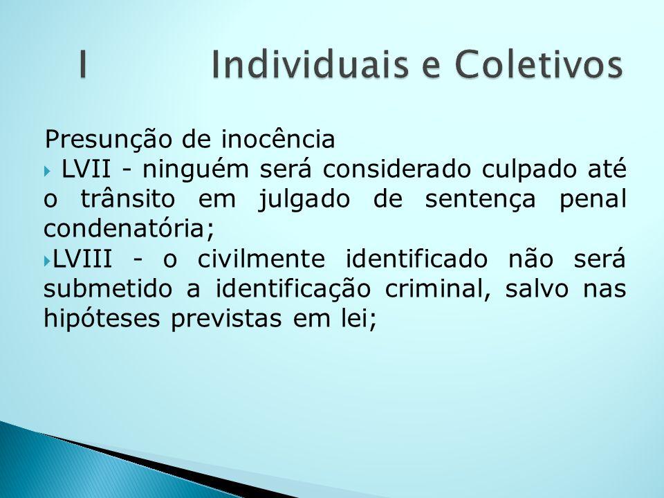 Presunção de inocência LVII - ninguém será considerado culpado até o trânsito em julgado de sentença penal condenatória; LVIII - o civilmente identifi