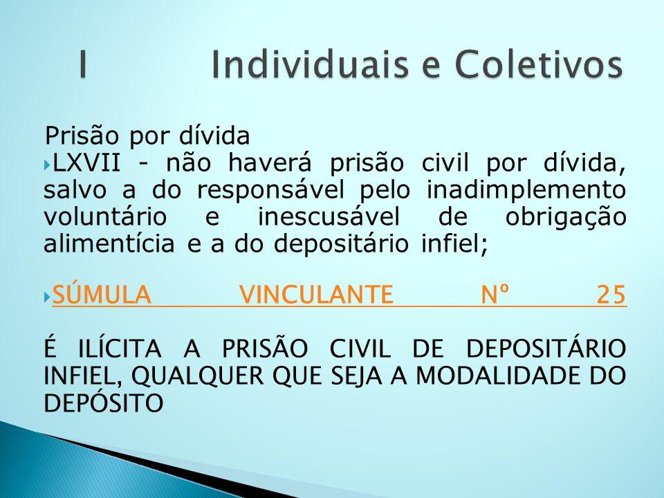 Prisão por dívida LXVII - não haverá prisão civil por dívida, salvo a do responsável pelo inadimplemento voluntário e inescusável de obrigação aliment