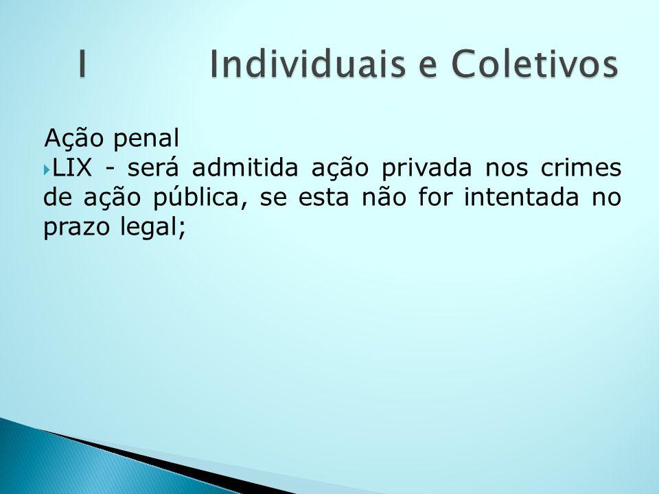 Ação penal LIX - será admitida ação privada nos crimes de ação pública, se esta não for intentada no prazo legal;