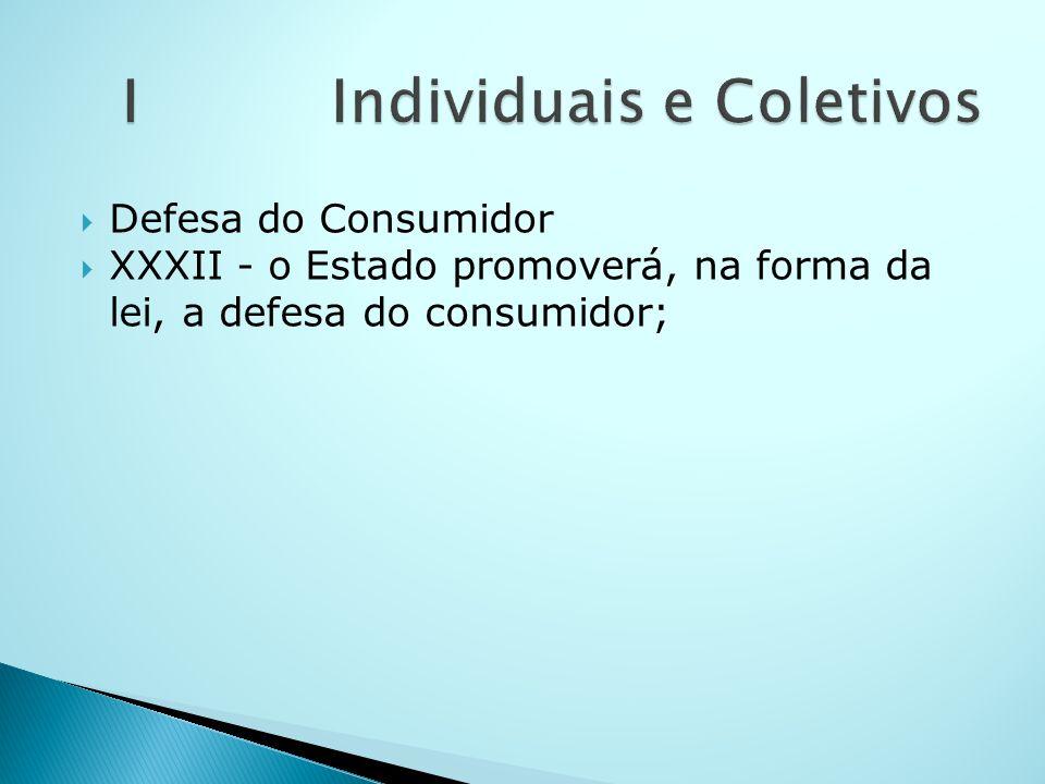 Defesa do Consumidor XXXII - o Estado promoverá, na forma da lei, a defesa do consumidor;