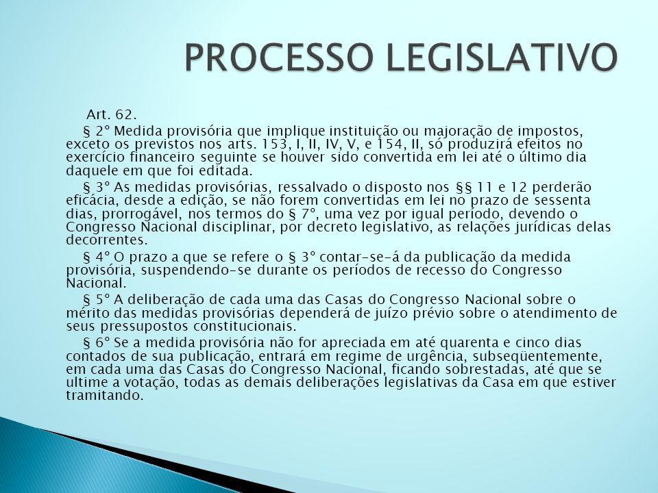 Art. 62. § 2º Medida provisória que implique instituição ou majoração de impostos, exceto os previstos nos arts. 153, I, II, IV, V, e 154, II, só prod