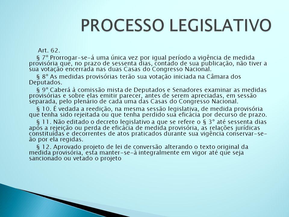 Art. 62. § 7º Prorrogar-se-á uma única vez por igual período a vigência de medida provisória que, no prazo de sessenta dias, contado de sua publicação