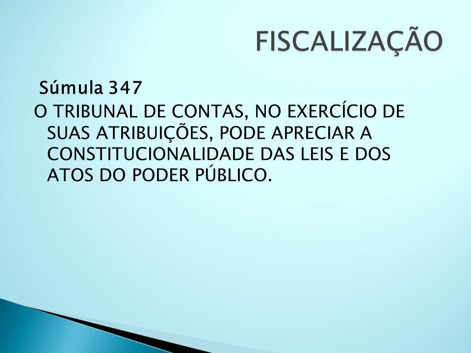 Súmula 347 O TRIBUNAL DE CONTAS, NO EXERCÍCIO DE SUAS ATRIBUIÇÕES, PODE APRECIAR A CONSTITUCIONALIDADE DAS LEIS E DOS ATOS DO PODER PÚBLICO.