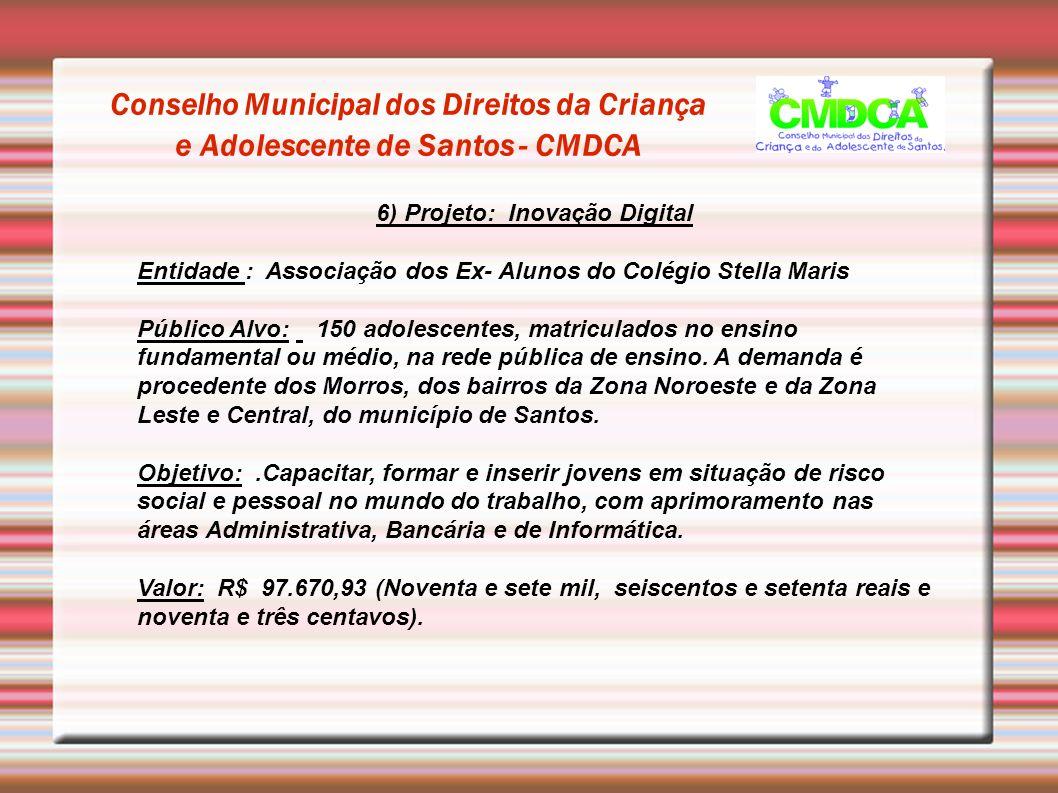 Conselho Municipal dos Direitos da Criança e Adolescente de Santos - CMDCA 7 )Projeto: Promover Entidade : Pró Viver Obras Sociais e Educacionais.