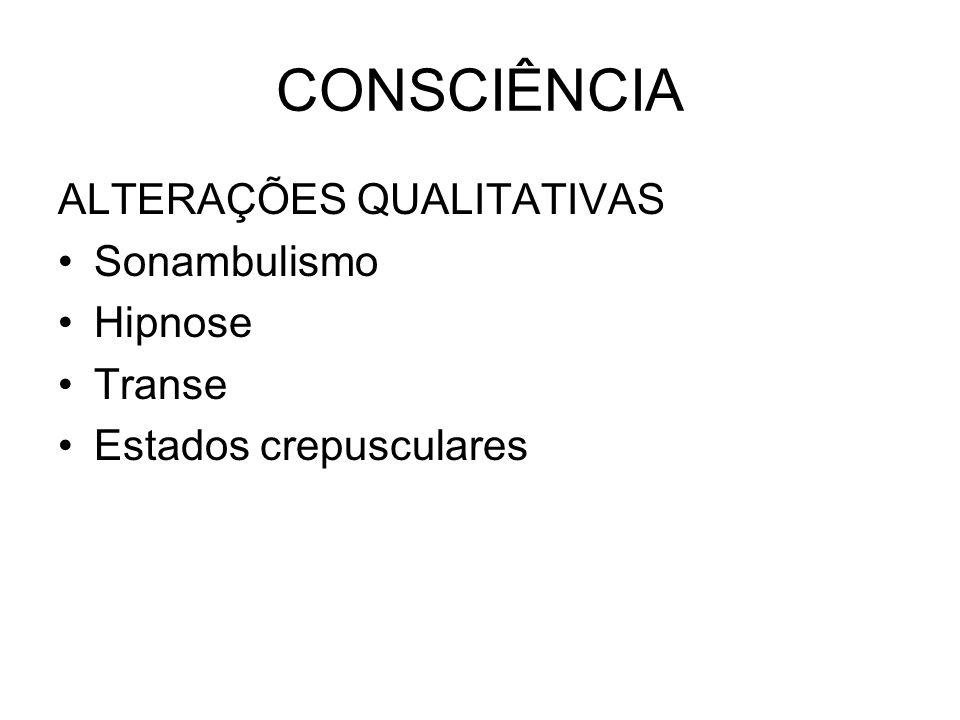 CONSCIÊNCIA ALTERAÇÕES QUALITATIVAS Sonambulismo Hipnose Transe Estados crepusculares