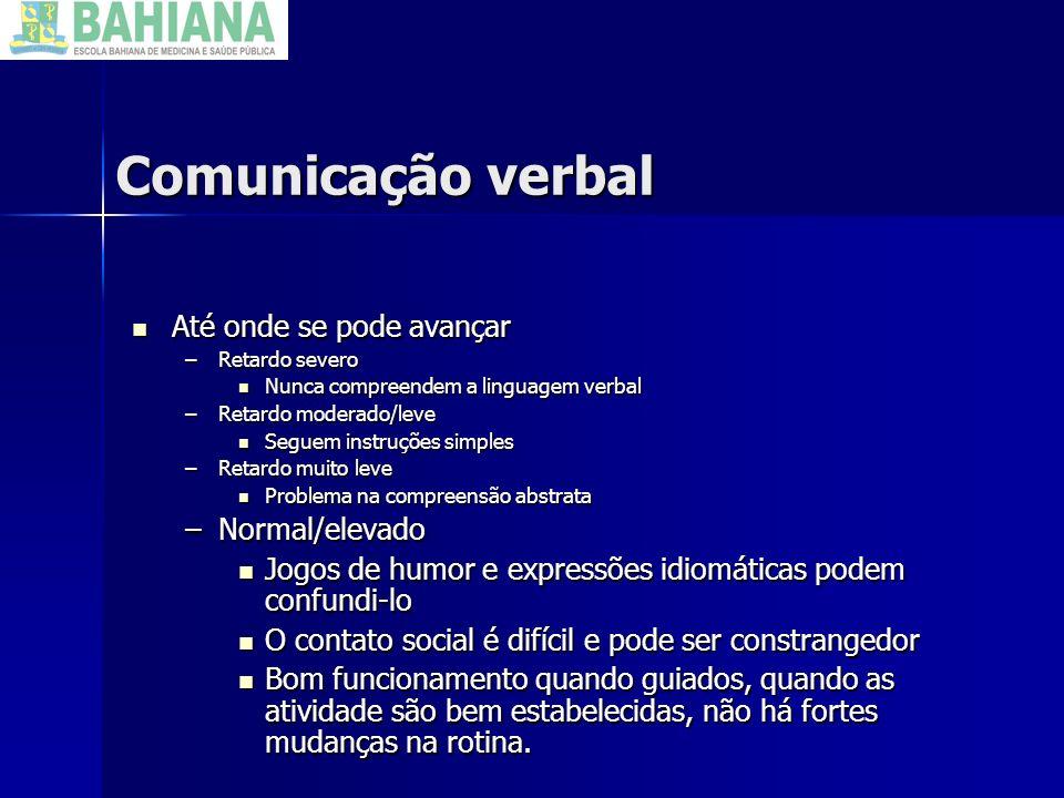 Comunicação verbal Até onde se pode avançar Até onde se pode avançar –Retardo severo Nunca compreendem a linguagem verbal Nunca compreendem a linguage