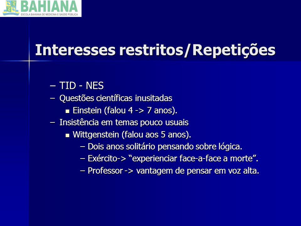 Interesses restritos/Repetições –TID - NES –Questões científicas inusitadas Einstein (falou 4 -> 7 anos). Einstein (falou 4 -> 7 anos). –Insistência e