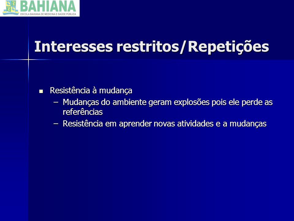 Interesses restritos/Repetições Resistência à mudança Resistência à mudança –Mudanças do ambiente geram explosões pois ele perde as referências –Resis