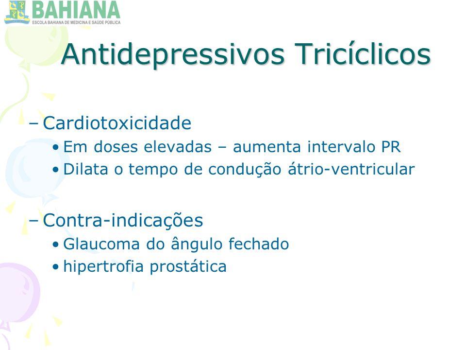 Antidepressivos Tricíclicos –Cardiotoxicidade Em doses elevadas – aumenta intervalo PR Dilata o tempo de condução átrio-ventricular –Contra-indicações Glaucoma do ângulo fechado hipertrofia prostática
