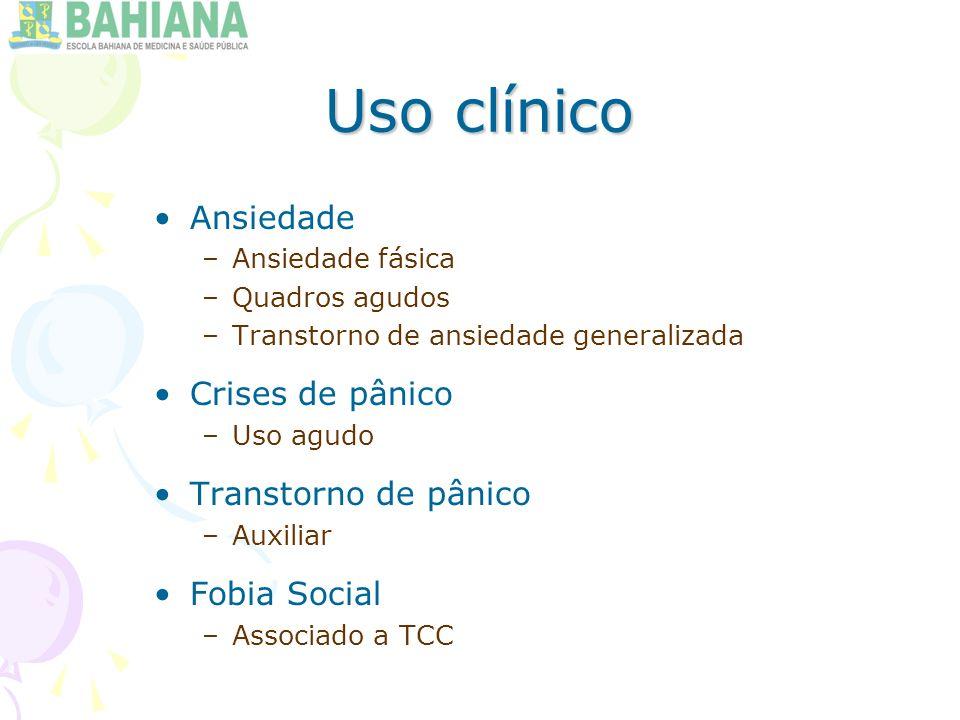 Uso clínico Ansiedade –Ansiedade fásica –Quadros agudos –Transtorno de ansiedade generalizada Crises de pânico –Uso agudo Transtorno de pânico –Auxiliar Fobia Social –Associado a TCC