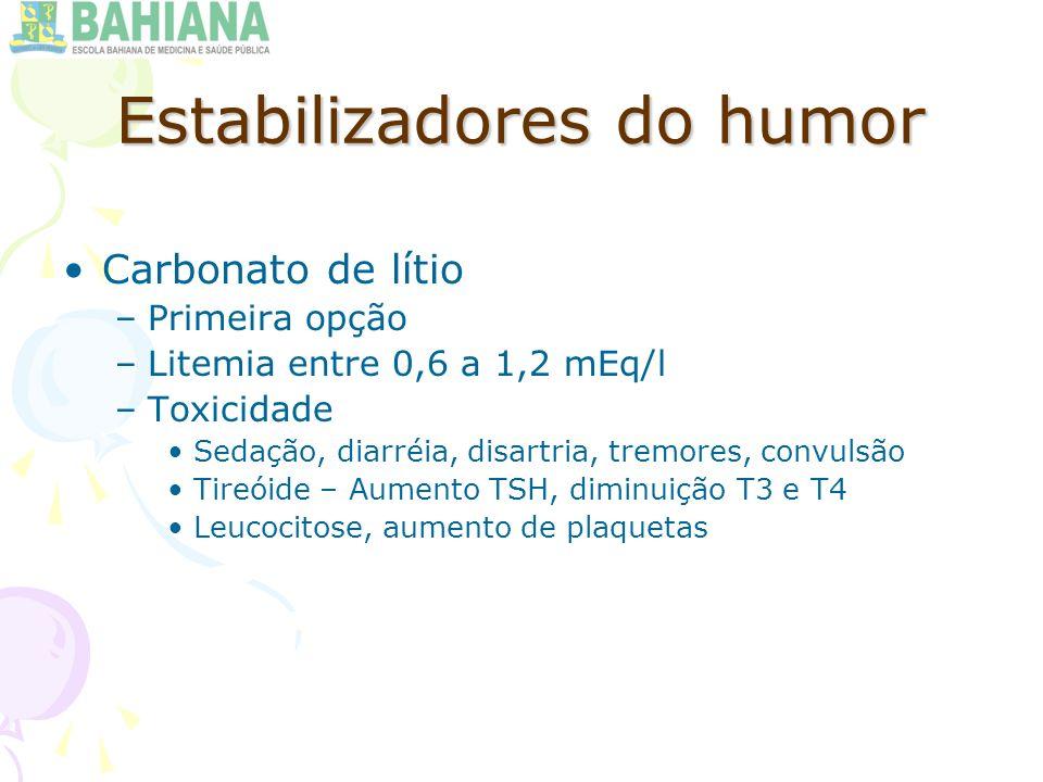 Carbonato de lítio –Primeira opção –Litemia entre 0,6 a 1,2 mEq/l –Toxicidade Sedação, diarréia, disartria, tremores, convulsão Tireóide – Aumento TSH, diminuição T3 e T4 Leucocitose, aumento de plaquetas
