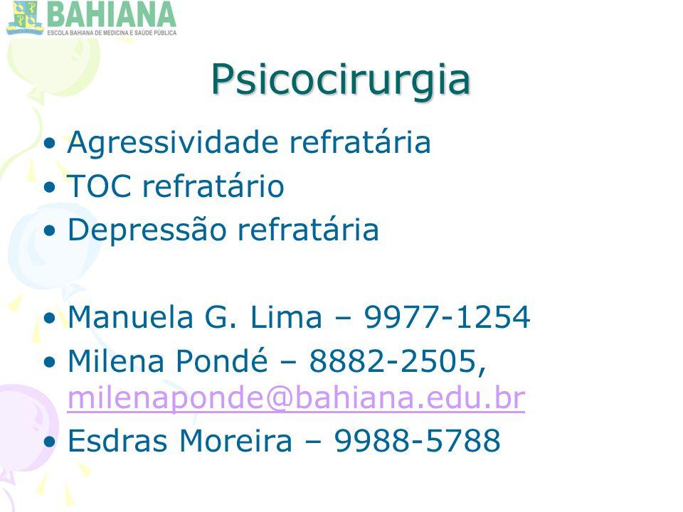Psicocirurgia Agressividade refratária TOC refratário Depressão refratária Manuela G.