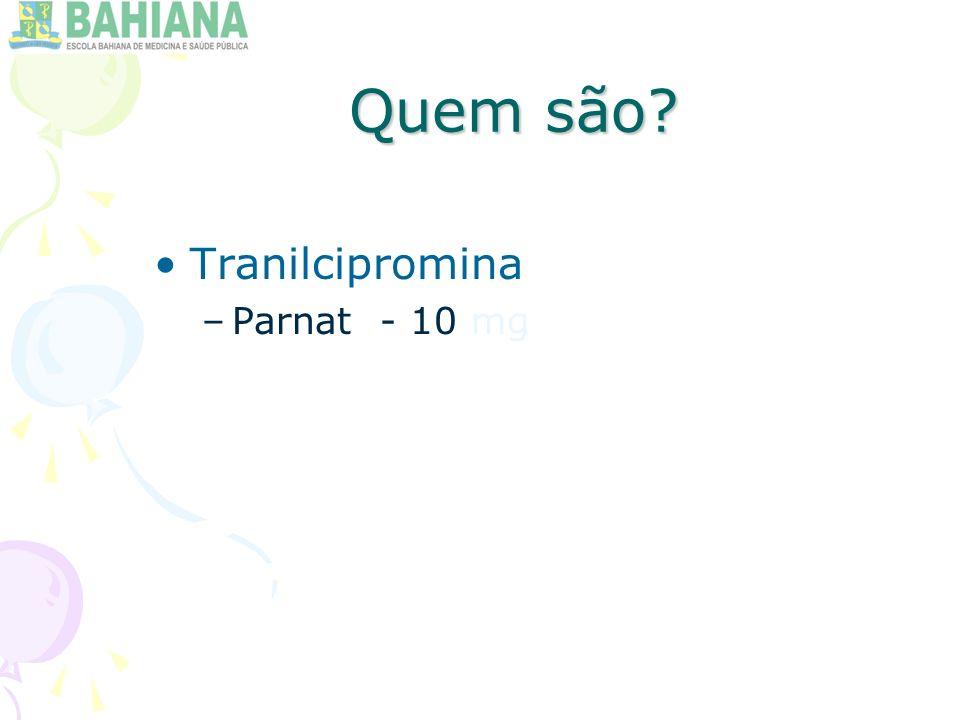 Quem são? Tranilcipromina –Parnat - 10 mg