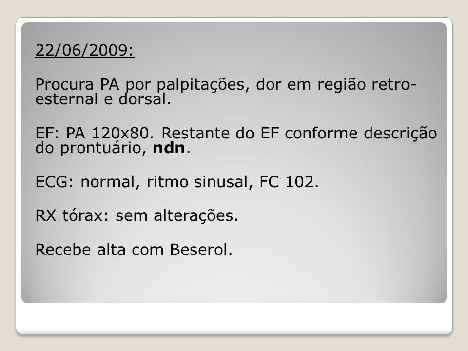 22/06/2009: Procura PA por palpitações, dor em região retro- esternal e dorsal. EF: PA 120x80. Restante do EF conforme descrição do prontuário, ndn. E
