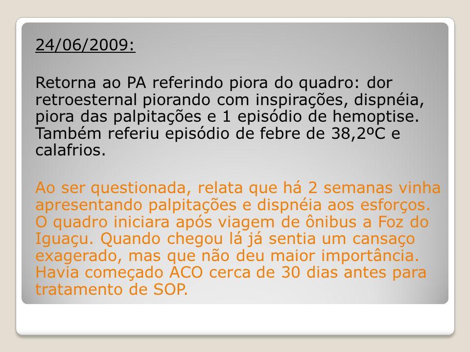 24/06/2009: Retorna ao PA referindo piora do quadro: dor retroesternal piorando com inspirações, dispnéia, piora das palpitações e 1 episódio de hemop