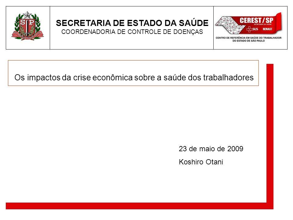 SECRETARIA DE ESTADO DA SAÚDE COORDENADORIA DE CONTROLE DE DOENÇAS Os impactos da crise econômica sobre a saúde dos trabalhadores 23 de maio de 2009 K