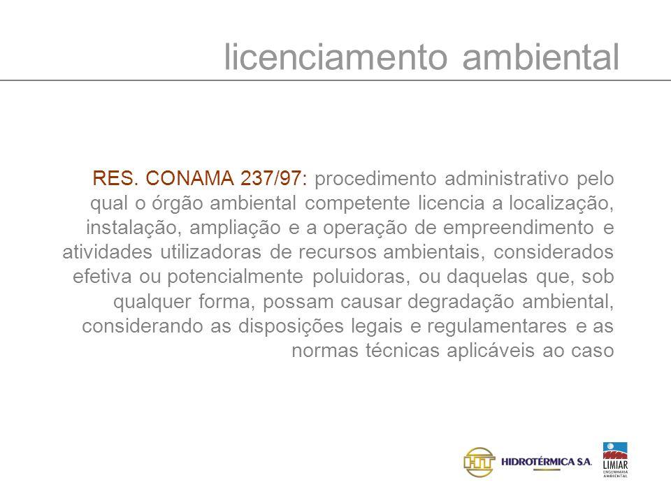licenças ambientais Licença Prévia: viabilidade da localização Licença de Instalação: autoriza o início da implantação LP LI LO Licença de Operação: autoriza o início do funcionamento