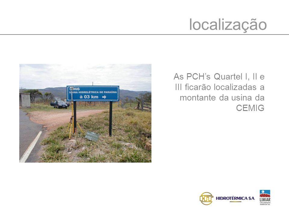 localização As PCHs Quartel I, II e III ficarão localizadas a montante da usina da CEMIG