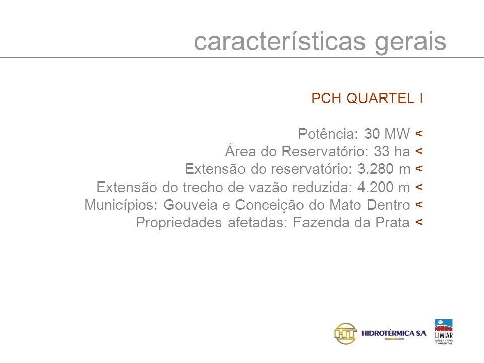 características gerais PCH QUARTEL I Potência: 30 MW < Área do Reservatório: 33 ha < Extensão do reservatório: 3.280 m < Extensão do trecho de vazão r
