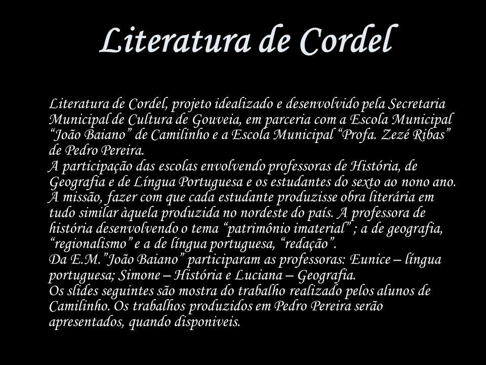Literatura de Cordel Literatura de Cordel, projeto idealizado e desenvolvido pela Secretaria Municipal de Cultura de Gouveia, em parceria com a Escola