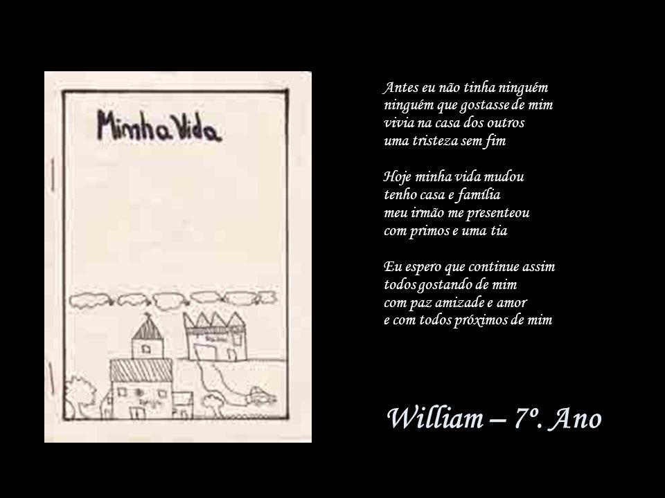 William – 7º. Ano Antes eu não tinha ninguém ninguém que gostasse de mim vivia na casa dos outros uma tristeza sem fim Hoje minha vida mudou tenho cas