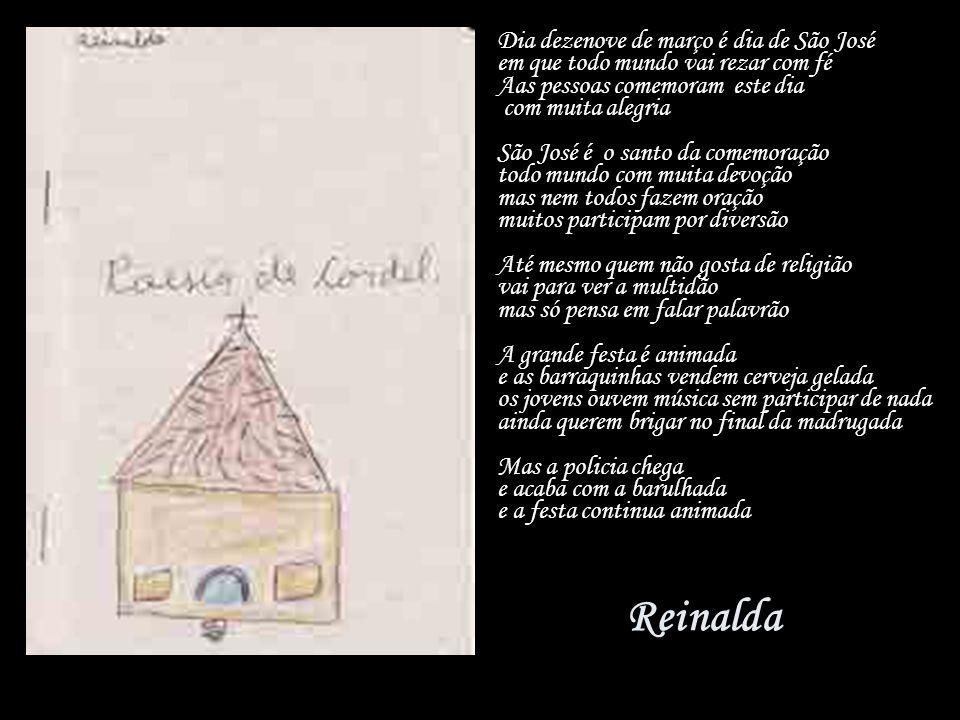 Reinalda Dia dezenove de março é dia de São José em que todo mundo vai rezar com fé Aas pessoas comemoram este dia com muita alegria São José é o sant