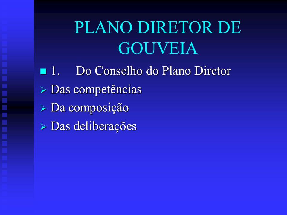 PLANO DIRETOR DE GOUVEIA 1. Do Conselho do Plano Diretor 1. Do Conselho do Plano Diretor Das competências Das competências Da composição Da composição