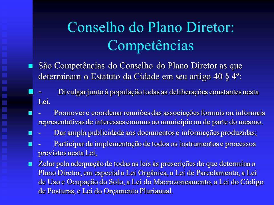 Conselho do Plano Diretor: Competências São Competências do Conselho do Plano Diretor as que determinam o Estatuto da Cidade em seu artigo 40 § 4º: Sã