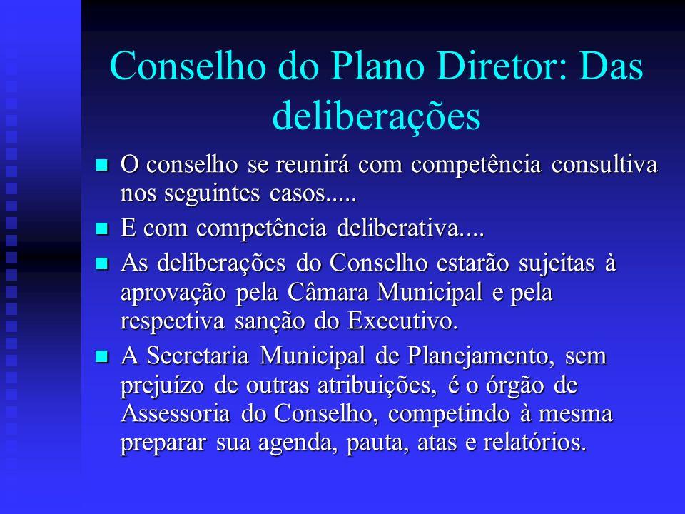 Conselho do Plano Diretor: Das deliberações O conselho se reunirá com competência consultiva nos seguintes casos..... O conselho se reunirá com compet