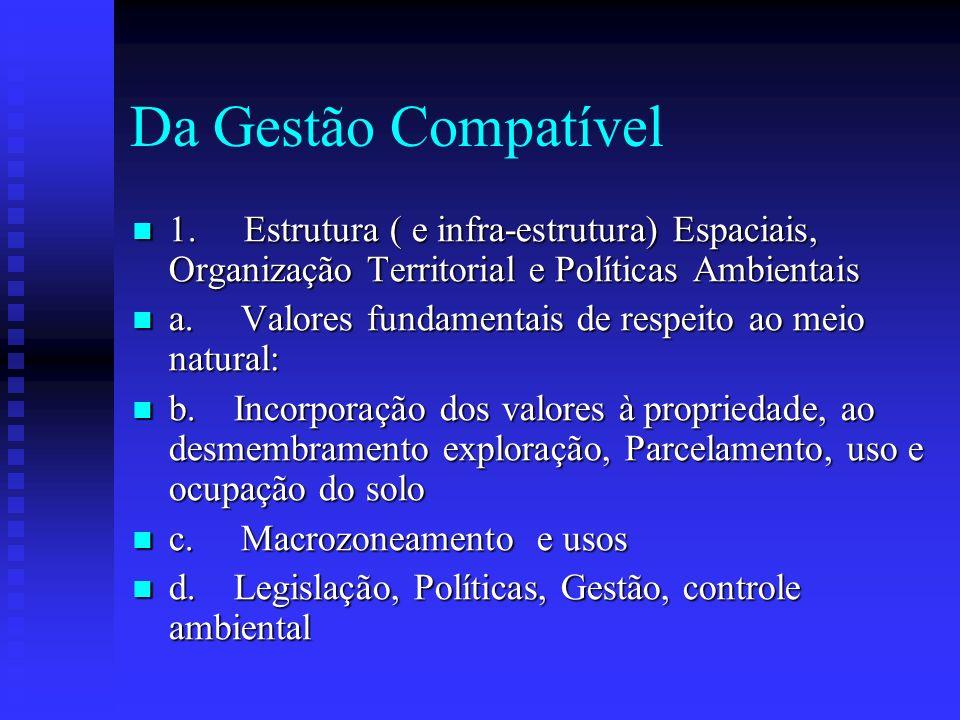 Da Gestão Compatível 1. Estrutura ( e infra-estrutura) Espaciais, Organização Territorial e Políticas Ambientais 1. Estrutura ( e infra-estrutura) Esp
