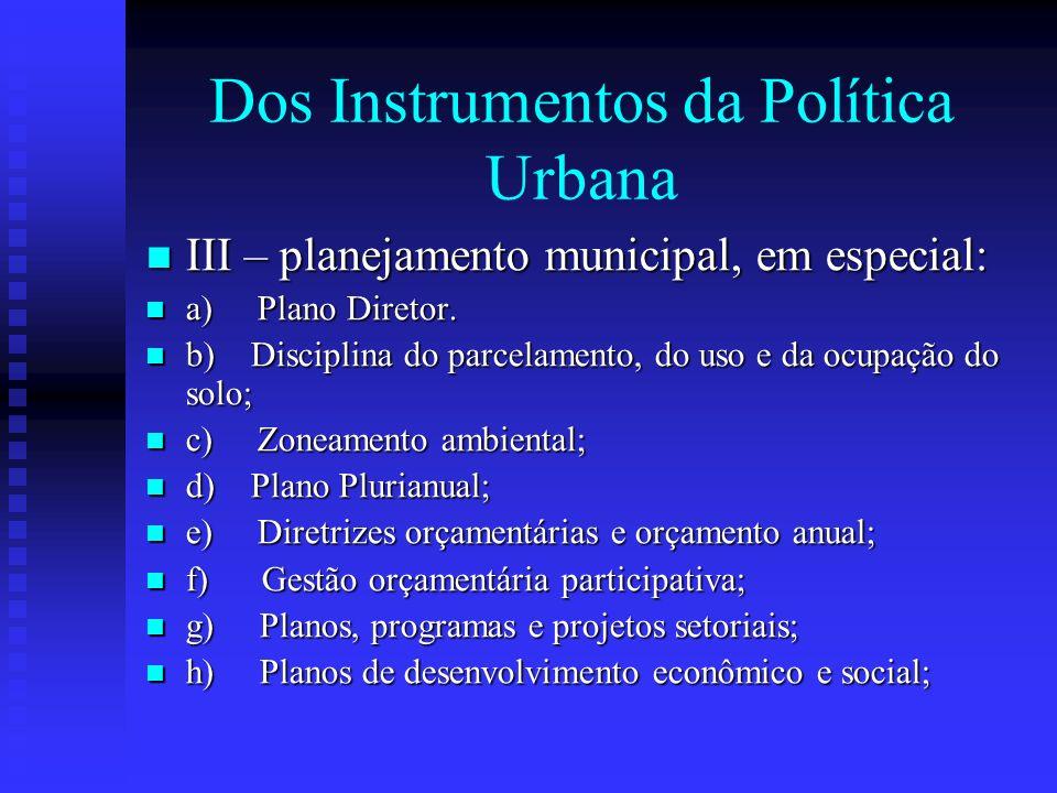 Dos Instrumentos da Política Urbana: IV – institutos tributários e financeiros: IV – institutos tributários e financeiros: IPTU IPTU Contribuição de Melhoria Contribuição de Melhoria Incentivos e benefícios fiscais e financeiros.