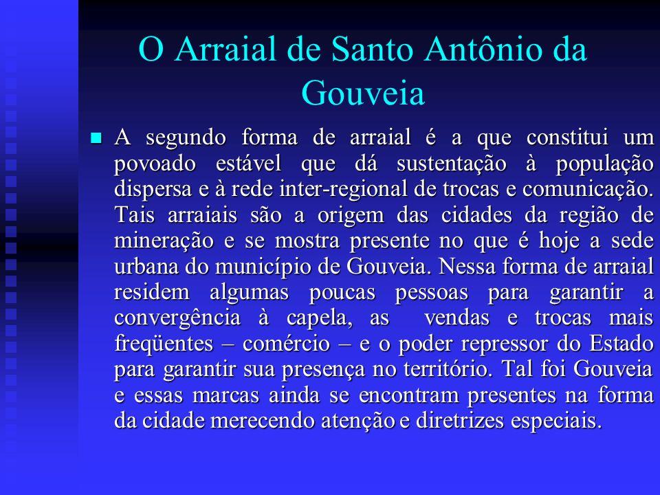 O Arraial de Santo Antônio da Gouveia A segundo forma de arraial é a que constitui um povoado estável que dá sustentação à população dispersa e à rede