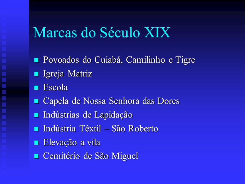 Marcas do Século XIX Povoados do Cuiabá, Camilinho e Tigre Povoados do Cuiabá, Camilinho e Tigre Igreja Matriz Igreja Matriz Escola Escola Capela de N