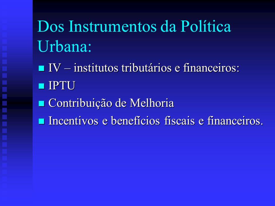 Dos Instrumentos da Política Urbana: IV – institutos tributários e financeiros: IV – institutos tributários e financeiros: IPTU IPTU Contribuição de M