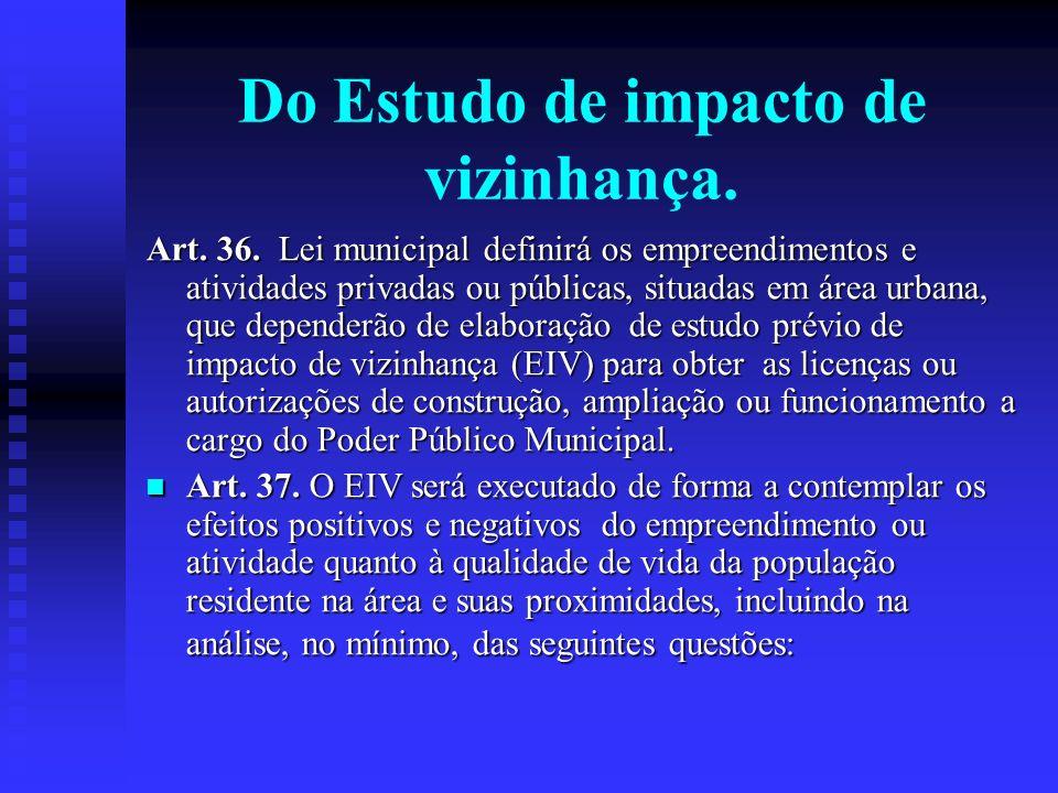 Do Estudo de impacto de vizinhança. Art. 36. Lei municipal definirá os empreendimentos e atividades privadas ou públicas, situadas em área urbana, que