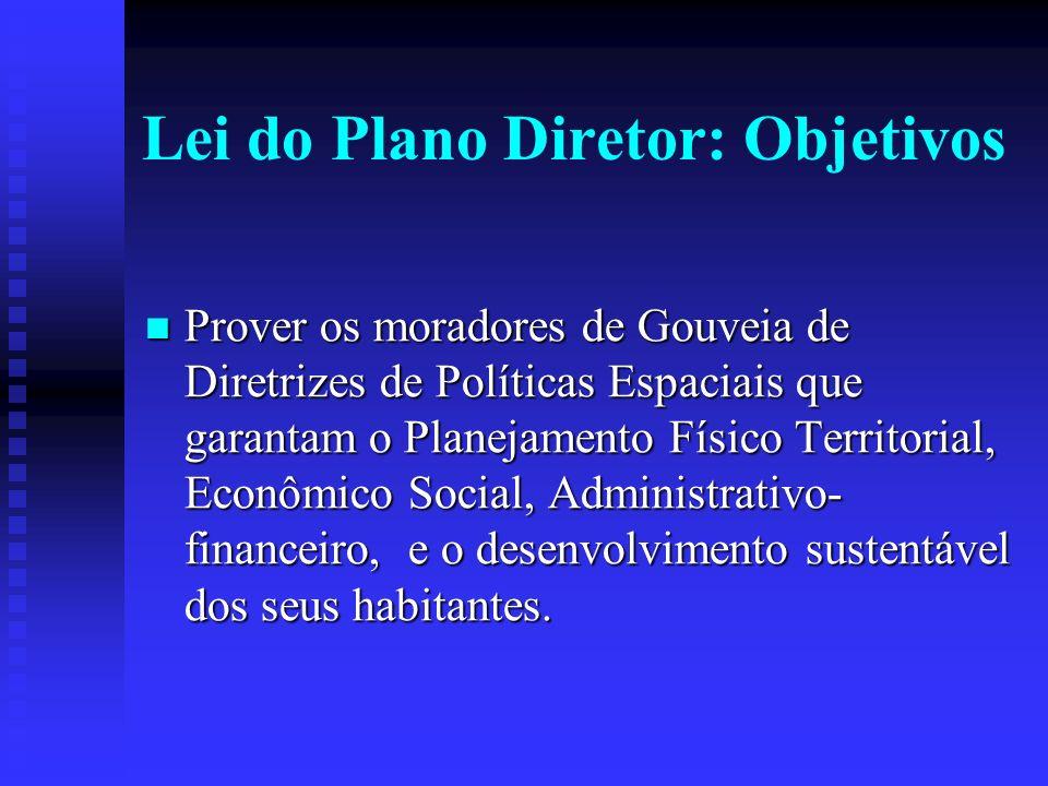 Lei do Plano Diretor: Objetivos Prover Prover os moradores de Gouveia de Diretrizes de Políticas Espaciais que garantam o Planejamento Físico Territor